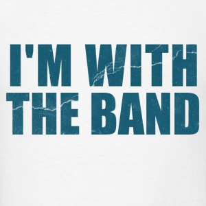 Im With the Band  Long Sleeve Shirts - Men's T-Shirt