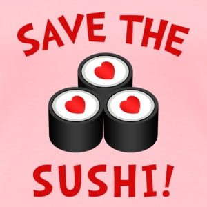 Save The Sushi Sweatshirts - Women's Premium T-Shirt