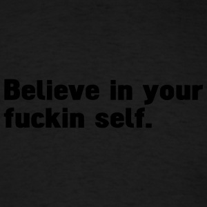 believe in your fuckin self Hoodies - Men's T-Shirt