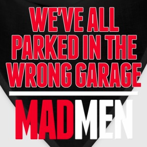 Men We've All Parked in the Wrong Garage Mad T-Shirts - Bandana