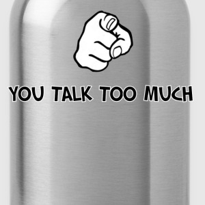 Humorous Saying (You Talk To Much) - Water Bottle