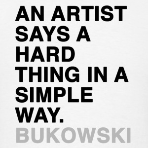 AN ARTIST SAYS A HARD THING IN A SIMPLE WAY Bukowski Tanks - Men's T-Shirt