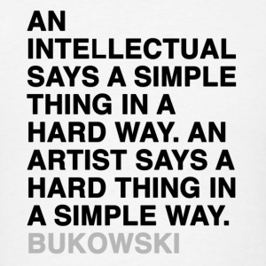 AN INTELLECTUAL SAYS A SIMPLE THING IN A HARD WAY. AN ARTIST SAYS A HARD THING IN A SIMPLE WAY - Bukowski Tanks - Men's T-Shirt