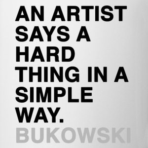 AN ARTIST SAYS A HARD THING IN A SIMPLE WAY Bukowski T-Shirts - Coffee/Tea Mug