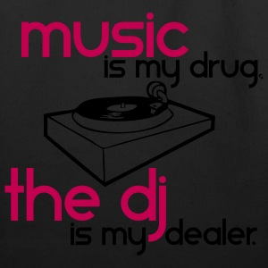 Music is my Drug the DJ is my Dealer T-Shirts - Eco-Friendly Cotton Tote
