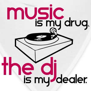 Music is my Drug the DJ is my Dealer T-Shirts - Bandana