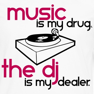 Music is my Drug the DJ is my Dealer T-Shirts - Men's Premium Long Sleeve T-Shirt