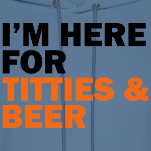 I'm here for titties and beer! - Men's Hoodie