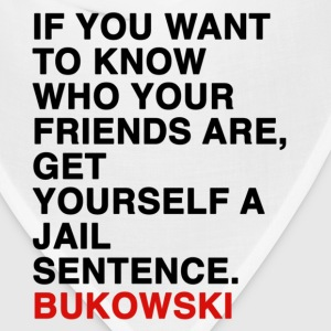 IF YOU WANT TO KNOW WHO YOUR FRIENDS ARE, GET YOURSELF A JAIL SENTENCE bukowski Tanks - Bandana