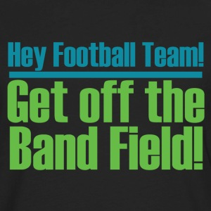 Get Off the (Marching) Band Field! - Men's Premium Long Sleeve T-Shirt