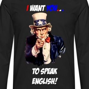 I want you to speak english T-Shirts - Men's Premium Long Sleeve T-Shirt