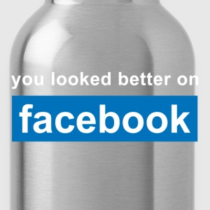 You looked better on facebook T-Shirts - Water Bottle