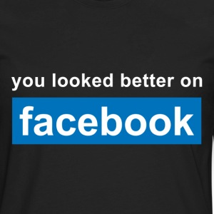 You looked better on facebook T-Shirts - Men's Premium Long Sleeve T-Shirt