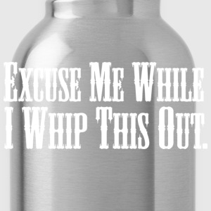 Blazing Saddles - Excuse Me While I Whip This Out - Water Bottle