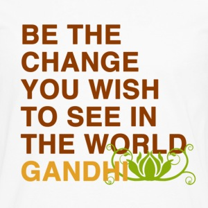 be the change you wish to see in the world  gandhi Women's T-Shirts - Men's Premium Long Sleeve T-Shirt