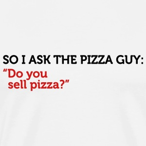 Pizza Guy Do You Sell Pizza (2c) Hoodies - Men's Premium T-Shirt