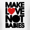 Make love not babies T-Shirts - Men's T-Shirt