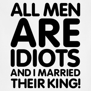 All men are idiots and I married their king! V2 Women's T-Shirts - Adjustable Apron