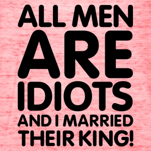 All men are idiots and I married their king! V2 Women's T-Shirts - Women's Flowy Tank Top by Bella