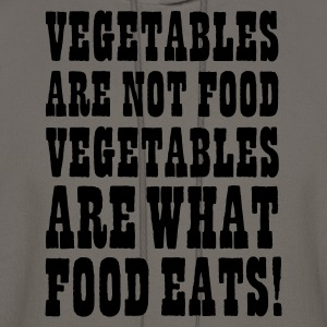 Vegetables are not food, vegetables are what food eats T-Shirts - Men's Hoodie