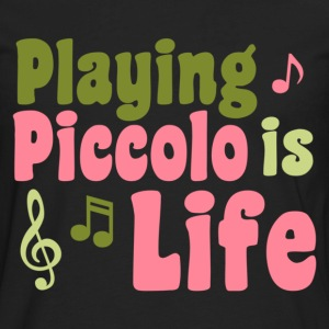 Playing Piccolo is Life - Men's Premium Long Sleeve T-Shirt