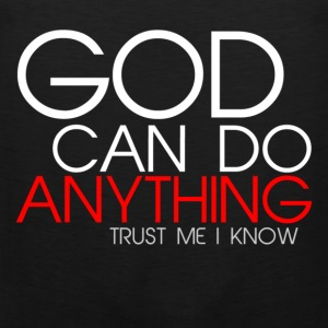 God Can Do Anything  T-Shirts - Men's Premium Tank