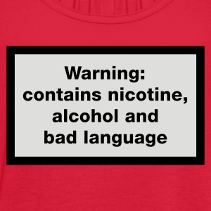 Warning: contains, nicotine, alcohol and bad language Women's T-Shirts - Women's Flowy Tank Top by Bella