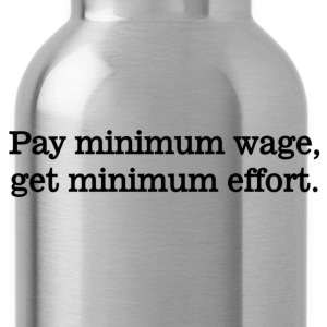 Pay Minimum Wage T-Shirts - Water Bottle