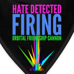 Hate Detected, Firing Orbital Friendship Cannon - Bandana