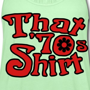 That 70's T-shirt, That '70s Show T-Shirts - Women's Flowy Tank Top by Bella