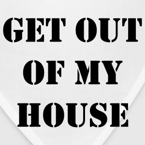 Get out of my house.  Women's T-Shirts - Bandana