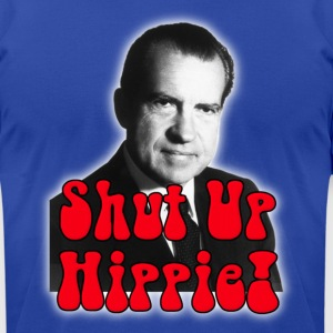 Shut Up Hippie -- Richard Nixon Hoodies - Men's T-Shirt by American Apparel