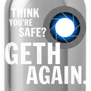 Think You're Safe? GETH AGAIN. - Water Bottle