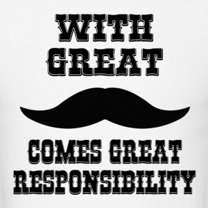 With Great Moustache Comes Great Responsibility Hoodies - Men's T-Shirt