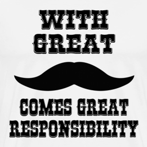 With Great Moustache Comes Great Responsibility Hoodies - Men's Premium T-Shirt
