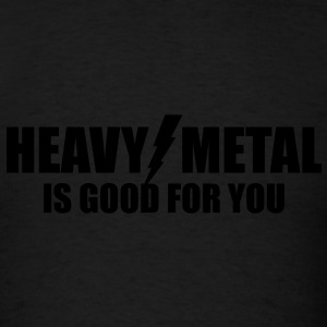 Heavy Metal is good for you - Men's T-Shirt