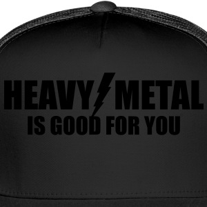 Heavy Metal is good for you - Trucker Cap