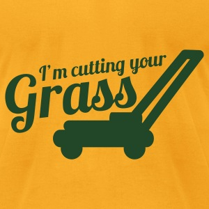 I'M CUTTING YOUR GRASS lawn mower Bags  - Men's T-Shirt by American Apparel