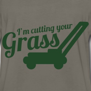 I'M CUTTING YOUR GRASS lawn mower Bags  - Men's Premium Long Sleeve T-Shirt