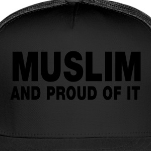 MUSLIM and proud of it - Trucker Cap