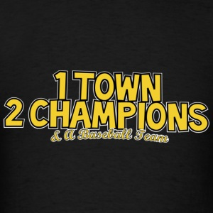 1 Town 2 Champions and A Baseball Team Sweatshirts - Men's T-Shirt