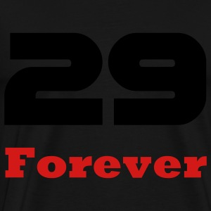 Forever 29 / Birthday T-shirts for young and old, and the deniers Hoodies - Men's Premium T-Shirt