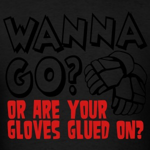 Wanna Go? Or Are Your Gloves Glued On? Long Sleeve Shirts - Men's T-Shirt