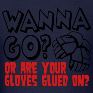 Wanna Go? Or Are Your Gloves Glued On? Hoodies - Men's T-Shirt