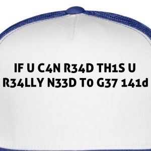If you can read this you really need help Leetspeak 1337 T-Shirts - Trucker Cap