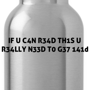 If you can read this you really need help Leetspeak 1337 Hoodies - Water Bottle