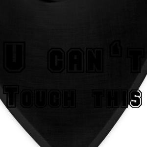 U can't touch this T-Shirts - Bandana