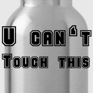 U can't touch this T-Shirts - Water Bottle