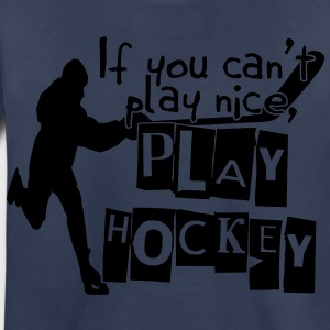 If You Can't Play Nice, Play Hockey Kids' Shirts - Toddler Premium T-Shirt