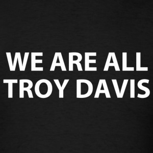 we are all troy davis (RIP...) Hoodies - Men's T-Shirt